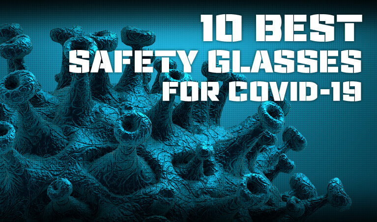 10 Best Safety Glasses for COVID-19