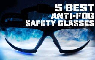 5 Best Anti-Fog Safety Glasses